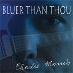 Bluer Than Thou, Charlie Morris's first CD on BluesPages